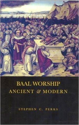 Baal Worship Ancient And Modern