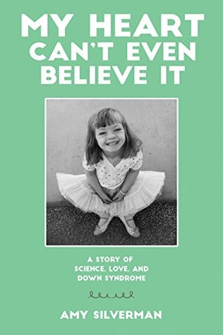My Heart Can't Even Believe It: A Story of Science, Love, and Down Syndrome