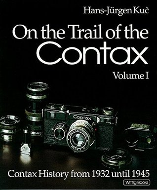 On The Trail Of The Contax: Volume I: Contax History From 1932 until 1945