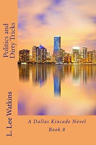 Politics and Dirty Tricks: A Dallas Kincade Novel (The Dallas Kincade Series Book 8)