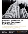 Microsoft Sharepoint for Business Executives: Q&A Handbook