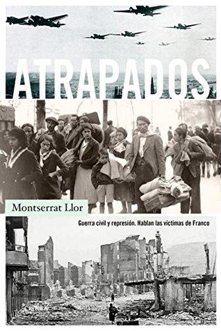 Atrapados: Guerra civil y represión. Hablan las víctimas de Franco
