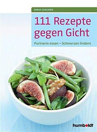 111 Rezepte gegen Gicht: Purinarm essen - Schmerzen lindern