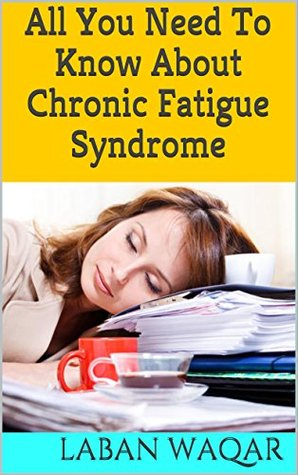 All You Need To Know About Chronic Fatigue Syndrome