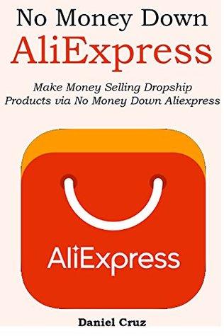 NO MONEY DOWN ALIEXPRESS: Make Money Selling Dropship Products via No Money Down Aliexpress