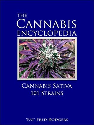 The Cannabis Encyclopedia: Cannabis Sativa 101 Strains: The Marijuana Almanac: The Definitive Guide to Cannabis Sativa Strains for Cultivation and Consumption of Marijuana