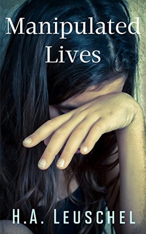 Manipulated Lives by H.A. Leuschel