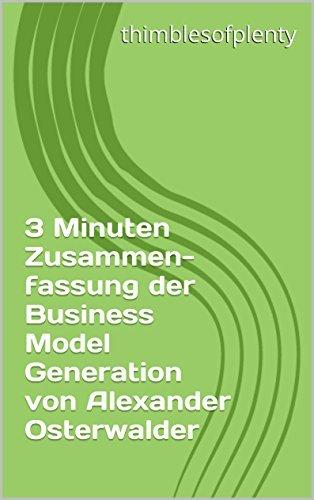 3 Minuten Zusammenfassung der Business Model Generation von Alexander Osterwalder (thimblesofplenty 3 Minute Business Book Summary 1)