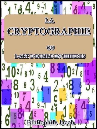 La Cryptographie : ou l'art d'écrire en chiffres