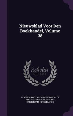Nieuwsblad Voor Den Boekhandel, Volume 38