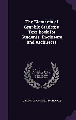 The Elements of Graphic Statics; A Text-Book for Students, Engineers and Architects