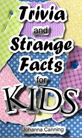 Children's Book: Trivia And Strange Facts For Kids - Educational Books For Kids; Kids Trivia; Fun Trivia Book For Ages 6-8: 40 little-known cool facts that kids will love to share!