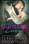 Un-Shattering Lucy by Terri Anne Browning
