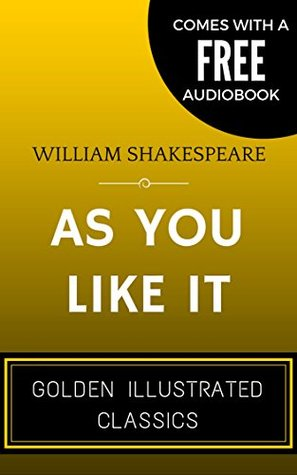 As You Like It: By William Shakespeare - Illustrated (Comes with a Free Audiobook)