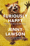 Book cover for Furiously Happy: A Funny Book About Horrible Things