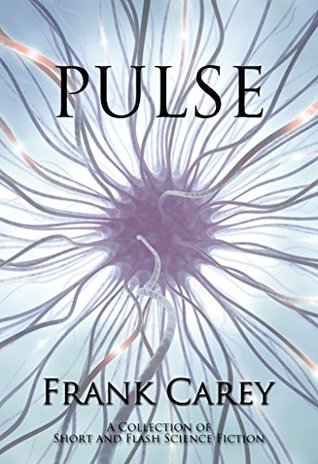 Pulse: A Collection of Short and Flash Science Fiction