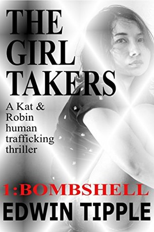 THE GIRL TAKERS Part 1 Bombshell: A Kat & Robin human trafficking thriller
