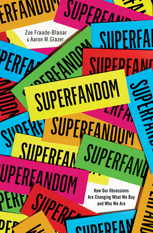 Image result for superfandom how our obsessions are changing what we buy and who we are
