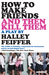 How To Make Friends and Then Kill Them by Halley Feiffer
