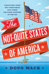 The Not-Quite States of America: Dispatches from the Territories and Other Far-Flung Outposts of the USA