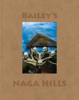 David Bailey: Bailey's Naga Hills