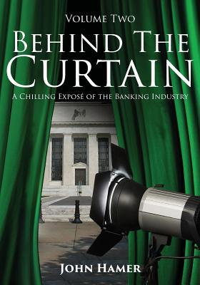 Ebook Behind the Curtain: A Chilling Expose of the Banking Industry by John Hamer DOC!