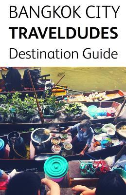 Bangkok City Travel Dudes Destination Guidebook