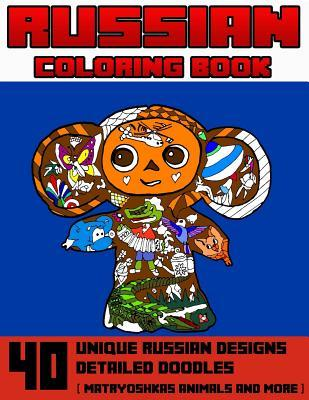 Russian Coloring Book: 40 Unique Russian Designs & Detailed Doodles: Matryoshkas, Animals and More