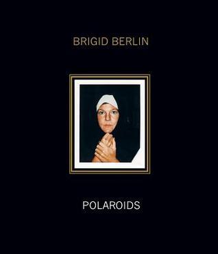 Brigid Berlin: Polaroids: Deluxe Limited Edition