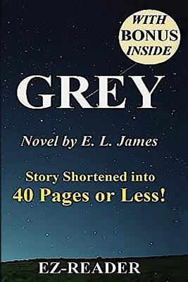 Summary - Grey: Fifty Shades of Grey as Told by Christian -- Novel by E. L. James -- Story Shortened Into 40 Pages or Less!