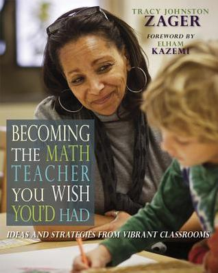Becoming the Math Teacher You Wish You'd Had by Tracy Zager