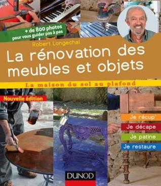La Renovation Des Meubles Et Objets - 2e Ed.: Je Recup', Je Decape, Je Patine, Je Restaure