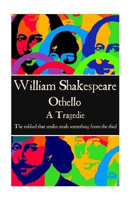 """William Shakespeare - Othello: """"The Robbed That Smiles Steals Something from the Thief"""""""