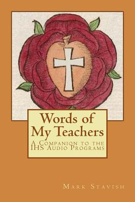 Words of My Teachers - A Companion to the Ihs Audio Programs