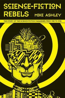 Science Fiction Rebels: The Story of the Science-Fiction Magazines from 1981 to 1990