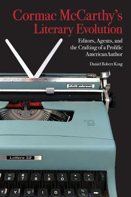 Cormac McCarthys Literary Evolution: Editors, Agents, and the Crafting of a Prolific American Author