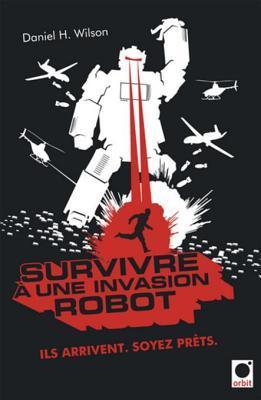 Survivre a Une Invasion Robot: Ils Arrivent. Soyez Prets.