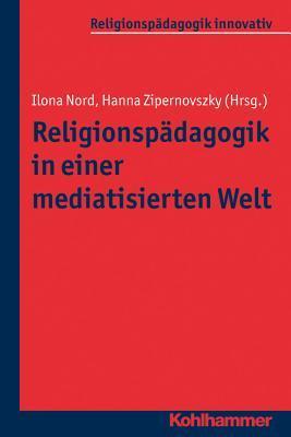 Religionspadagogik in Einer Mediatisierten Welt