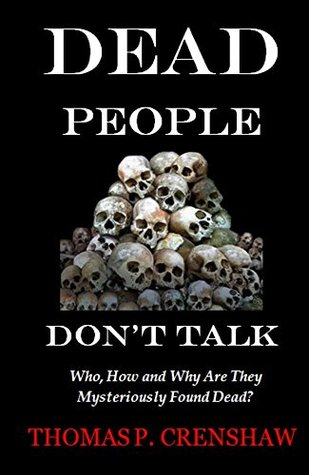 Dead People Dont Talk: At Least 209 Highly Educated, Highly Influencial, Highly Paid People Mysteriously Found Dead. Why? Is there a Massive Cover Up?