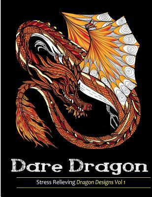 Adult Coloring Books: Dare Dragons: Over 25 Stress Relieving Dragon Designs Volume 1