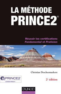 La Methode Prince2 - 2e Ed.: Reussir Les Certifications Fondamental Et Praticien