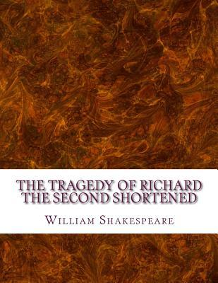 The Tragedy of Richard the Second Shortened: Shakespeare Edited for Length