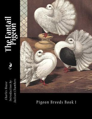 The Fantail Pigeon: Pigeon Breeds Book 1