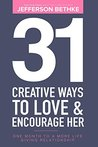 31 Creative Ways To Love & Encourage Her: One Month To a More Life Giving Relationship (31 Days Challenge)