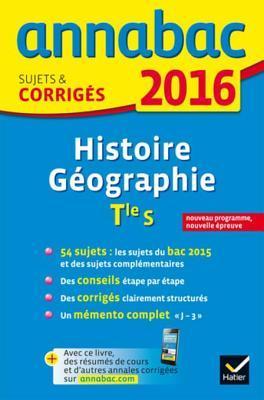 Annales Annabac 2016 Histoire-Geographie Tle S: Sujets Et Corriges Du Bac - Terminale S