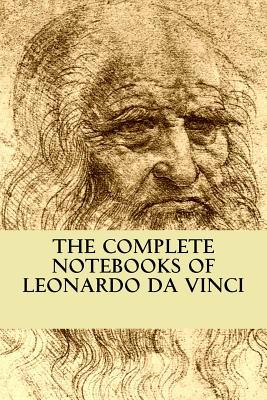 The Complete Notebooks of Leonardo Da Vinci