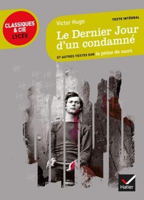 Le Dernier Jour D'Un Condamne: Et Autres Textes Sur La Peine de Mort