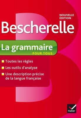 Bescherelle La Grammaire Pour Tous: Ouvrage de Reference Sur La Grammaire Francaise