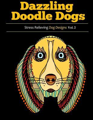 Dazzling Doodle Dogs 2: Adult Coloring Books Featuring Stress Relieving Dog Designs