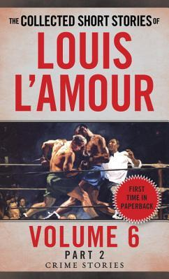 The Collected Short Stories of Louis L'Amour, Volume 6, Part 2: Crime Stories